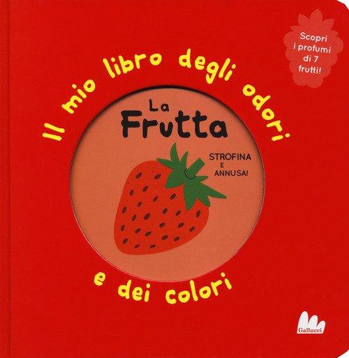 La frutta. Il mio libro degli odori e dei colori