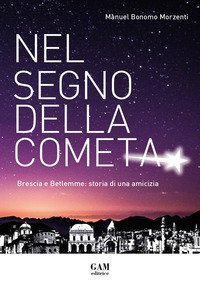 Nel segno della cometa. Brescia e Betlemme: storia di una amicizia
