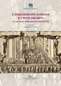 L'inquisizione romana e i suoi archivi. A vent'anni dall'apertura dell'ACDF. Atti del convegno (Roma, 15-17 maggio 2018)