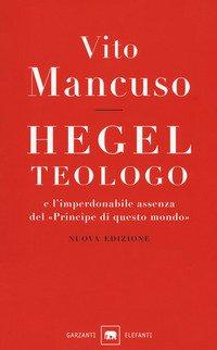 Hegel teologo e l'imperdonabile assenza del «principe di questo mondo»