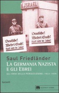 Gli anni della persecuzione. La Germania nazista e gli ebrei (1933-1939)