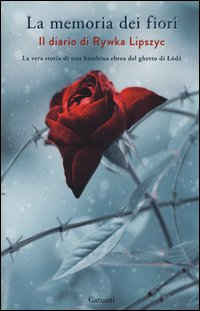La memoria dei fiori. Il diario di Lipszyc Rywka. La vera storia di una bambina ebrea del ghetto di Lódz