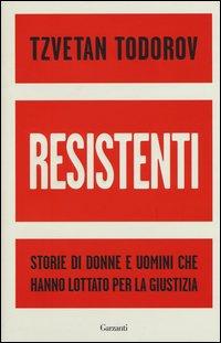 Resistenti. Storie di donne e uomini che hanno lottato per la giustizia