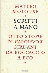 Scritti a mano. Otto storie di capolavori italiani da Boccaccio a Eco