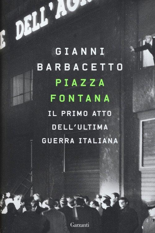 Piazza Fontana. Il primo atto dell'ultima guerra italiana