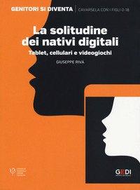 La solitudine dei nativi digitali. Tablet, cellulari e videogiochi