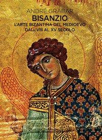 Bisanzio. L'arte bizantina del medioevo dall'VIII al XV secolo