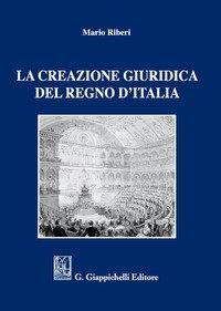 La creazione giuridica del Regno d'Italia