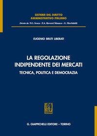 La regolazione indipendente dei mercati. Tecnica, politica e democrazia