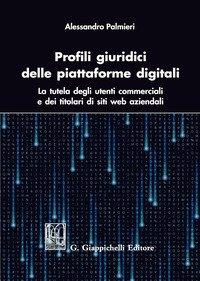 Profili giuridici delle piattaforme digitali. La tutela degli utenti commerciali e dei titolari di siti web aziendali