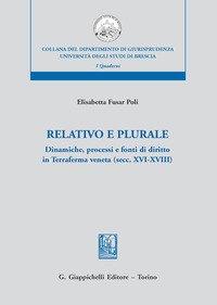 Relativo e plurale. Dinamiche, processi e fonti di diritto in Terraferma veneta (secc. XVI-XVIII)