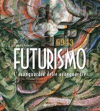 Futurismo. L'avanguardia delle avanguardie