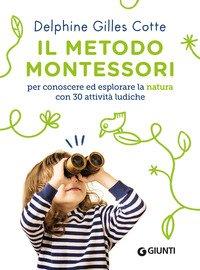 Il metodo Montessori per conoscere ed esplorare la natura con 30 attività ludiche