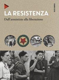 La Resistenza. Dall'armistizio alla liberazione