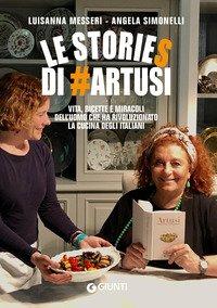 Le stories di #Artusi. Vita, ricette e miracoli dell'uomo che ha rivoluzionato la cucina degli italiani