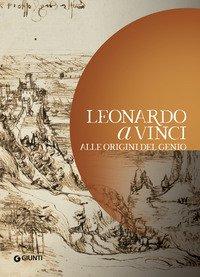 Leonardo da Vinci. Alle origini del genio
