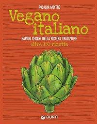 Vegano italiano. Sapori vegani della nostra tradizione. Oltre 150 ricette