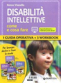 Disabilità intellettive. Come e cosa fare. 1 Guida operativa + 3 Workbook