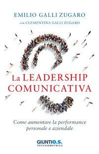 La leadership comunicativa. Come aumentare la performance personale e aziendale