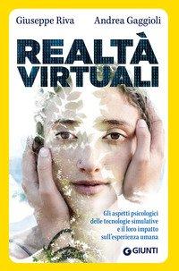 Realtà virtuali. Gli aspetti psicologici delle tecnologie simulative e il loro impatto sull'esperienza umana