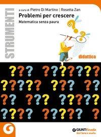 Problemi per crescere. Matematica senza paura