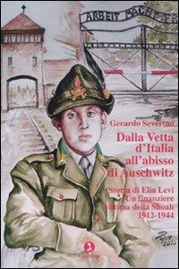 Dalla Vetta D`italia All`abisso Di Auschwitz. Storia Di Elia
