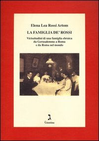 Famiglia De` Rossi. Vicissitudini Di Una Famiglia Ebraica Da Gerusalemme A Roma E Da Roma Nel Mondo