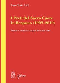 I preti del Sacro Cuore in Bergamo (1909-2019). Figure e ministeri in più di cento anni
