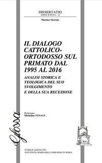 Il dialogo cattolico-ortodosso sul primato dal 1995 al 2016. Analisi storica e teologica del suo svolgimento e della sua recezione