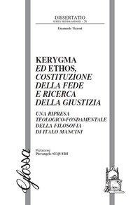 Kerygma ed ethos, costituzione della fede e ricerca della giustizia. Una ripresa teologico-fondamentale della filosofia di Italo Mancini