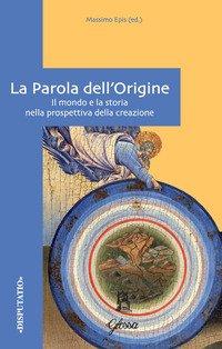 La Parola dell'origine. Il mondo e la storia nella prospettiva della creazione