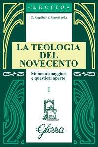 La teologia del Novecento. Momenti maggiori e questioni aperte
