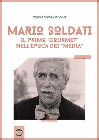 Mario Soldati. Il primo «gourmet» nell'epoca dei «media»