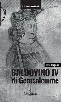 Baldovino IV di Gerusalemme. Il re lebbroso