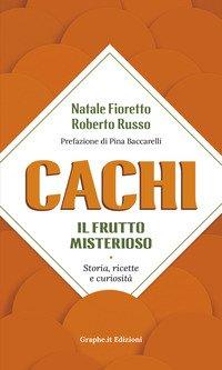 Cachi, il frutto misterioso. Storia, ricette e curiosità