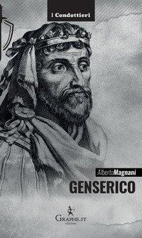 Genserico. Il re dei Vandali che piegò Roma