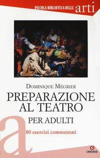 Preparazione al teatro per adulti. 80 esercizi commentati