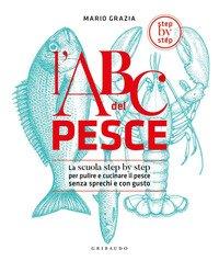 ABC del pesce. La scuola step by step per pulire e cucinare il pesce senza sprechi e con gusto