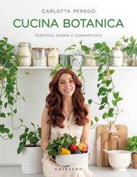 Cucina botanica. Vegetale, buona e consapevole