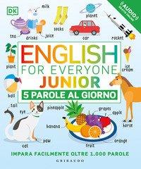 English for everyone junior. 5 parole al giorno