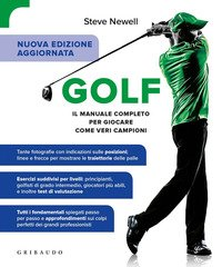 Golf. Il manuale completo per giocare come veri campioni