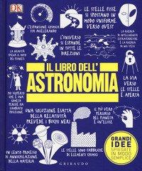 Il libro dell'astronomia. Grandi idee spiegate in modo semplice ...