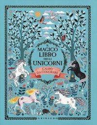 Il magico libro degli unicorni. L'albo da colorare