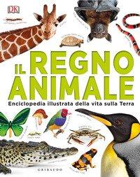 Il regno animale. Enciclopedia illustrata della vita sulla terra