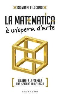 La matematica è un'opera d'arte. I numeri e le formule che ispirano la bellezza