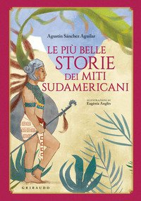 Le più belle storie dei miti sudamericani