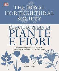 L'enciclopedia di piante e fiori. L'opera più completa per pensare, progettare e realizzare il giardino ideale