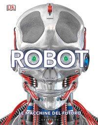Robot. Le macchine del futuro