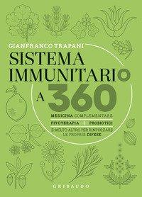 Sistema immunitario a 360° gradi. Medicina complementare, fitoterapia, probiotici e molto altro per rinforzare le proprie difese