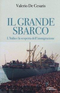 Il grande sbarco. L'Italia e la scoperta dell'immigrazione